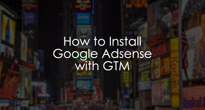 How to install Google Adsense with Google Tag Manager