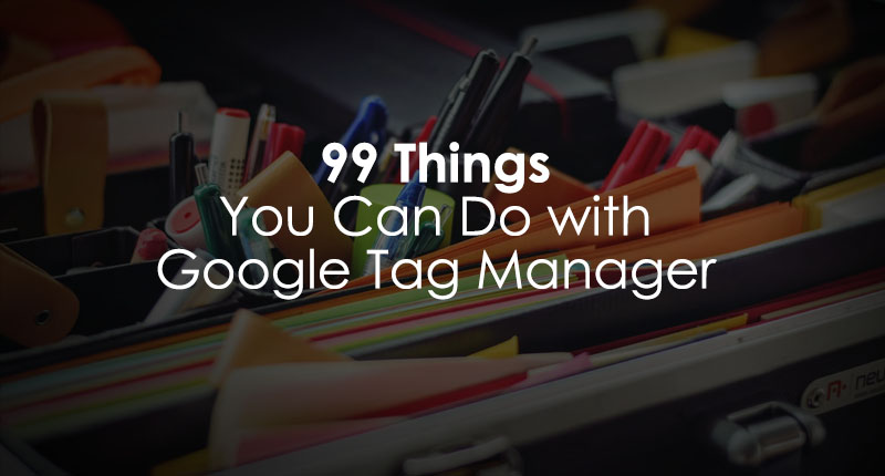 Things you can do with Google Tag Manager - Google Tag Manager Use Cases