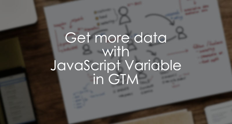 Get more data about a user with JavaScript variable in Google Tag Manager