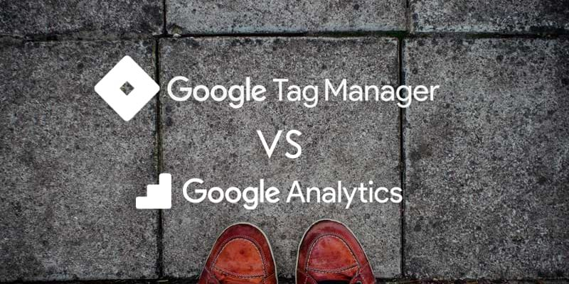 Google Tag Manager vs Google Analytics: Fully Explained (2018)