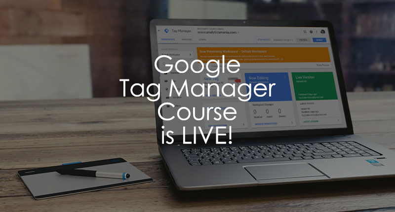 Google Tag Manager course is open