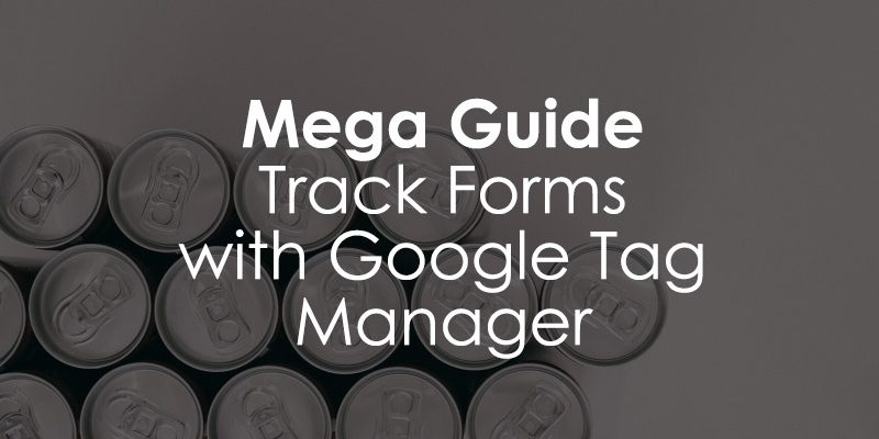 Google Tag Manager Form Tracking - 7 Effective Methods