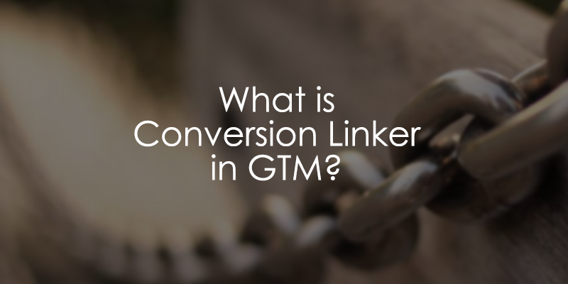 Google Tag Manager Conversion Linker Tag