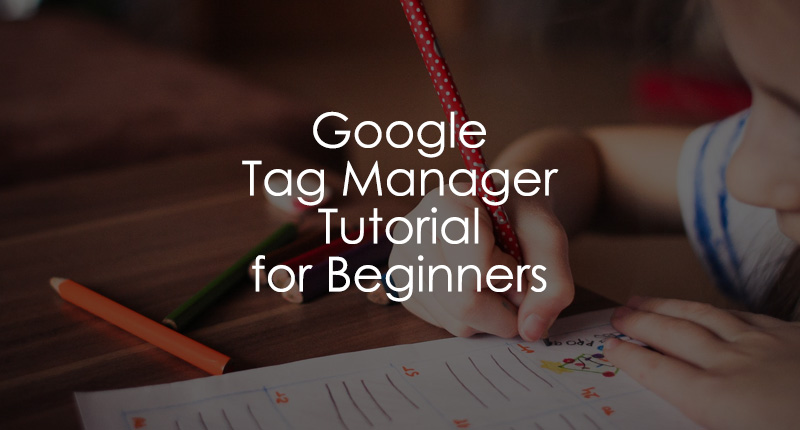 Google Tag Manager Tutorial for Beginners