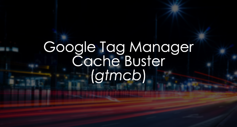 Google Tag Manager Cache Buster gtmcb