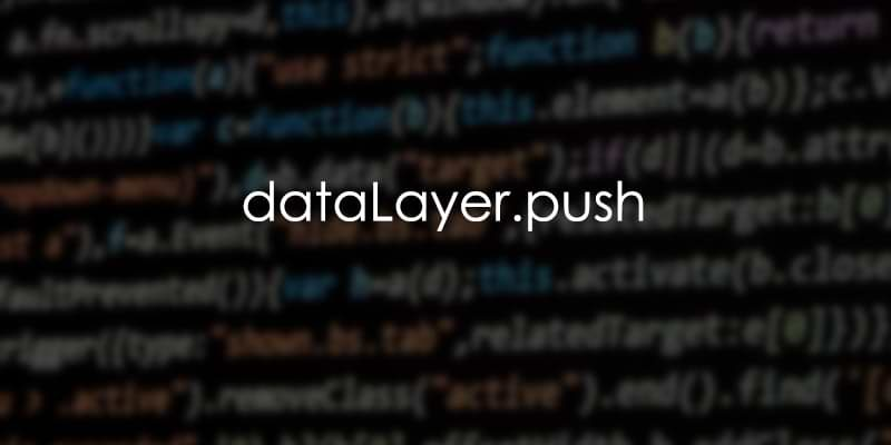 GTM Guide: dataLayer push with examples - Analytics Mania