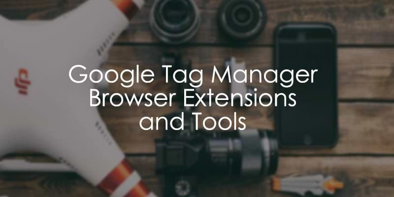 Top 23 Google Tag Manager Extensions and Tools for Fast & Efficient Work