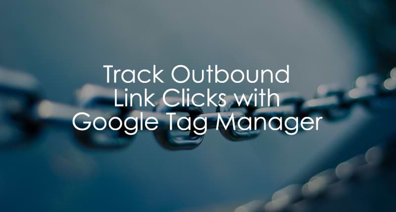 How to Track Outbound Links with Google Tag Manager (2019)