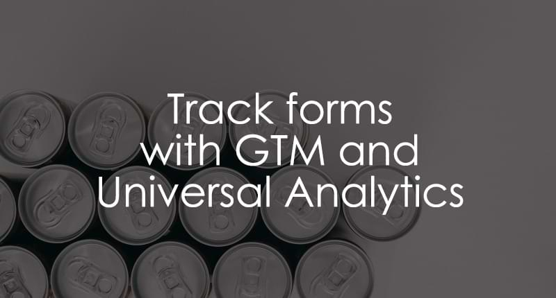 form tracking with universal analytics and google tag manager